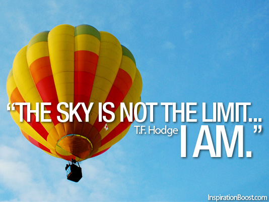 """The sky is not the limit...I am"" T.F. Hodge"