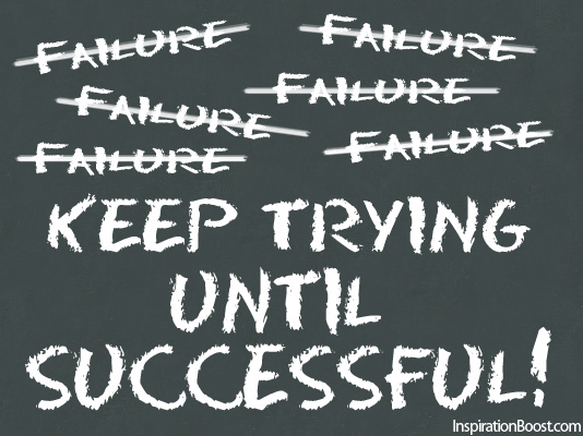Failure? Keep Trying Until Successful