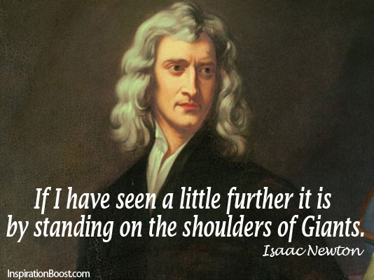 Isaac Newton, Isaac Newton Quotes, Standing on the Shoulders of Giants, Inspirational Quotes