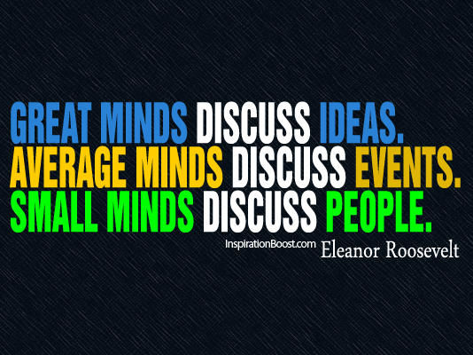 Quotes, Minds Quotes, Great Minds Quotes, Idea Quotes, Eleanor Roosevelt Quotes, Inspirational Quotes