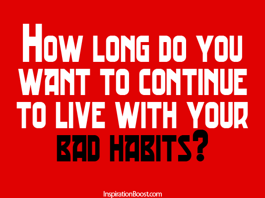 Habits Quotes, Attitude Quotes, Quotes, Bad Habits, Get rid of Bad Habits, Inspirational Quotes, Action Quotes