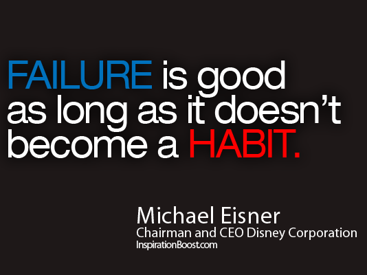 Michael Eisner, Michael Eisner Quote, Michael Eisner Quotes, Failure Quote, Habit Quote, Habits Quotes, Failure Quotes