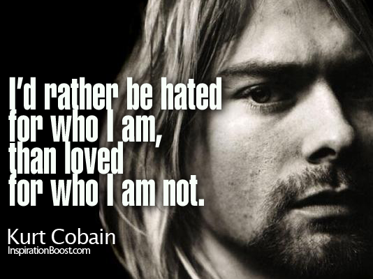 Kurt Cobain, kurt cobain quote, quotes about life, best quote about life, Be Yourself, cobain quote, life quote