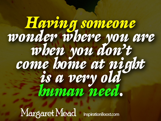Margaret Mead, Margaret Mead Quotes, Relationship Quotes, People Quotes, life quotes, family quotes, inspiration quotes, love quotes