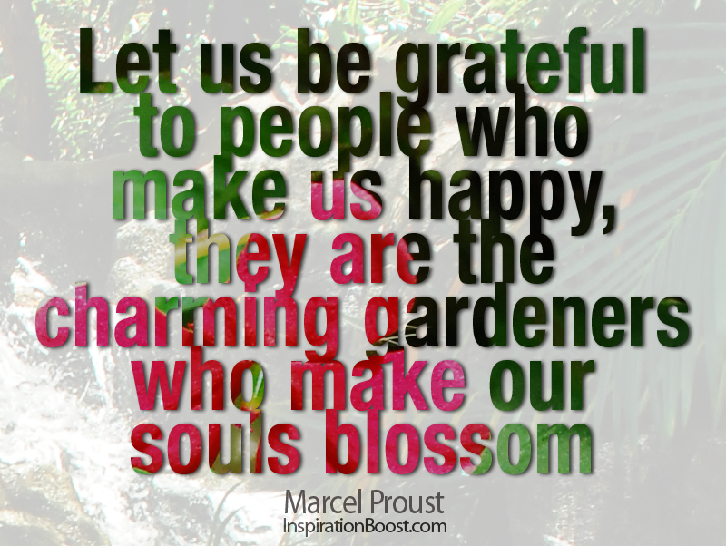 Grateful to People Who Make us Happy, Marcel Proust, Marcel Proust Quotes, friendship quotes sayings, friendship quotes and sayings