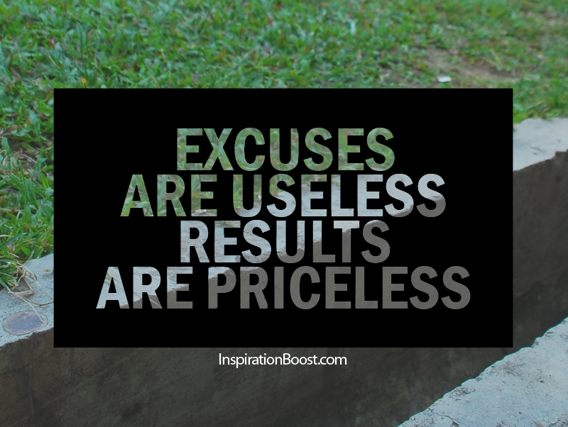 excuses are useless, excuses quotes, results quotes, motivational quotes, inspirational quotes, excuses, result are priceless,