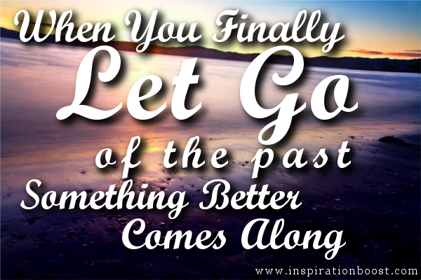 When You Finally Let Go Of The Past ...