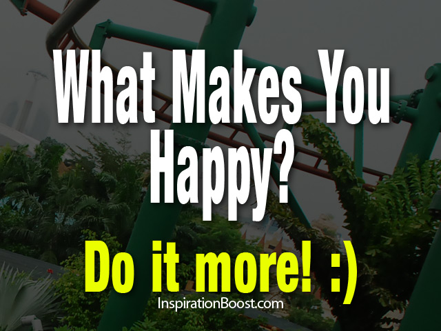 What makes you happy? Do it More