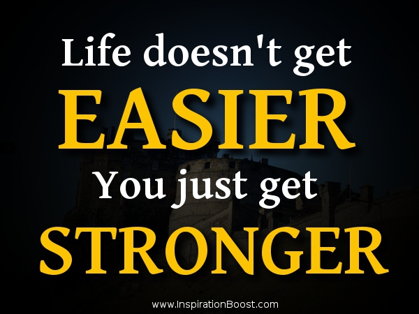 Get a Life Quotes Life Doesn 39 t Get Easier