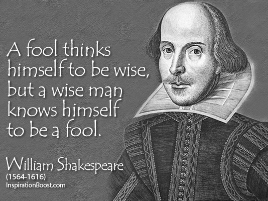 shakespeare fool April fools' day is fast approaching, so here's a look at the knavish wisdom of the bard's merriest philosophers 1 truth's a dog must to kennel he must be whipp'd out -the fool, king lear, i4640 2 for honesty coupled to beauty is to have honey a sauce to sugar -touchstone, as you like it, iii31528 3.