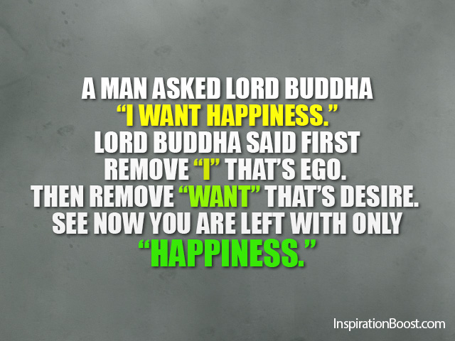 man asked lord buddha i want happiness lord buddha said first remove ...