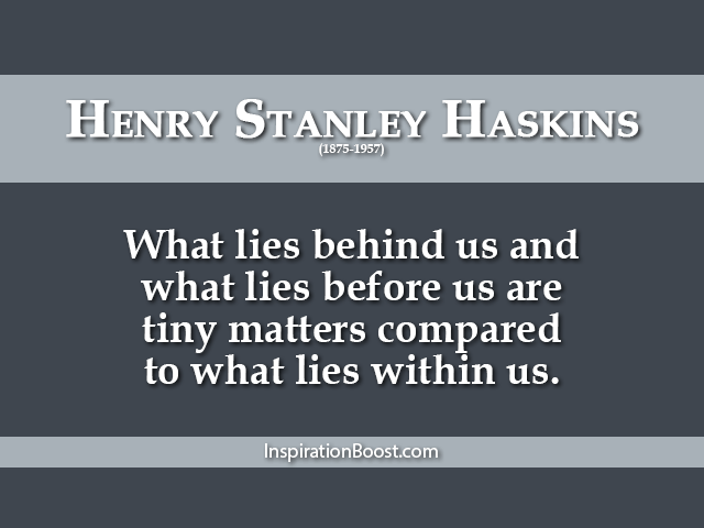 Henry-Stanley-Haskins-What-Lies-Within-Us-Quotes