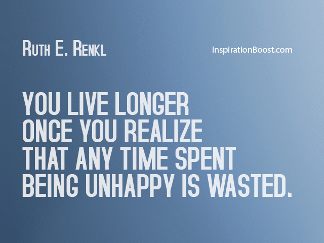 Unhappy is time wasted