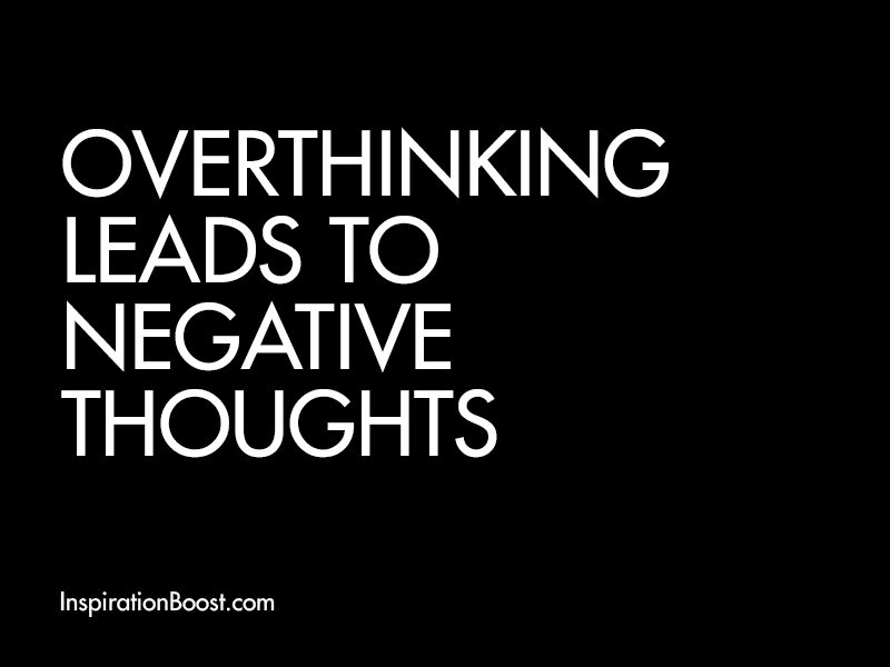Overthinking Leads to Negative Thoughts  Inspiration Boost