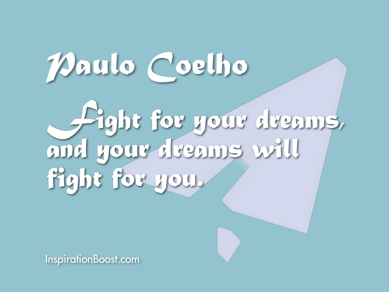Paulo Coelho Fight For Dream Quotes
