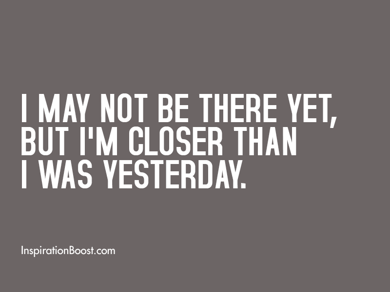 Closer Than Yesterday Quotes