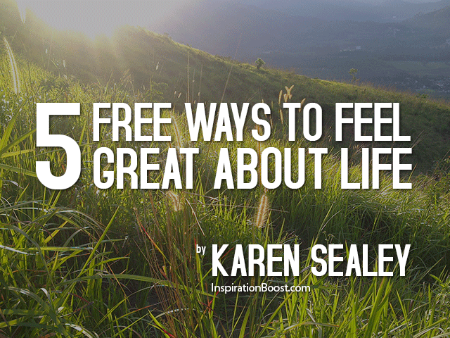 5 free ways to feel great about life