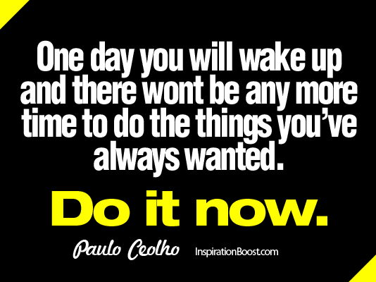 Do it Now – Paulo CeolHo Quotes | Inspiration Boost