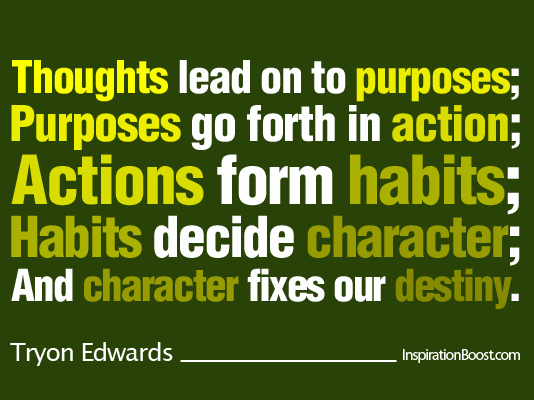 Watch your thoughts, words, actions, habits and character