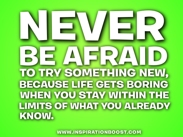 Never Be Afraid To Try Something New Inspiration Boost