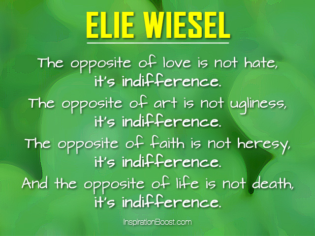 Elie Wiesel Opposite Quotes Inspiration Boost