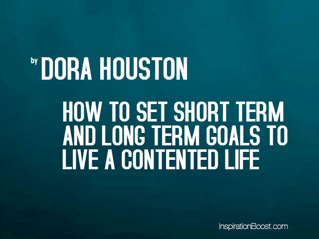 How To Set Short Term And Long Term Goals To Live A Contented Life  Howtosetshorttermandlongterm