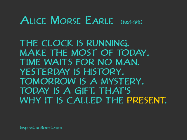 Alice Morse Earle Present Quotes Inspiration Boost