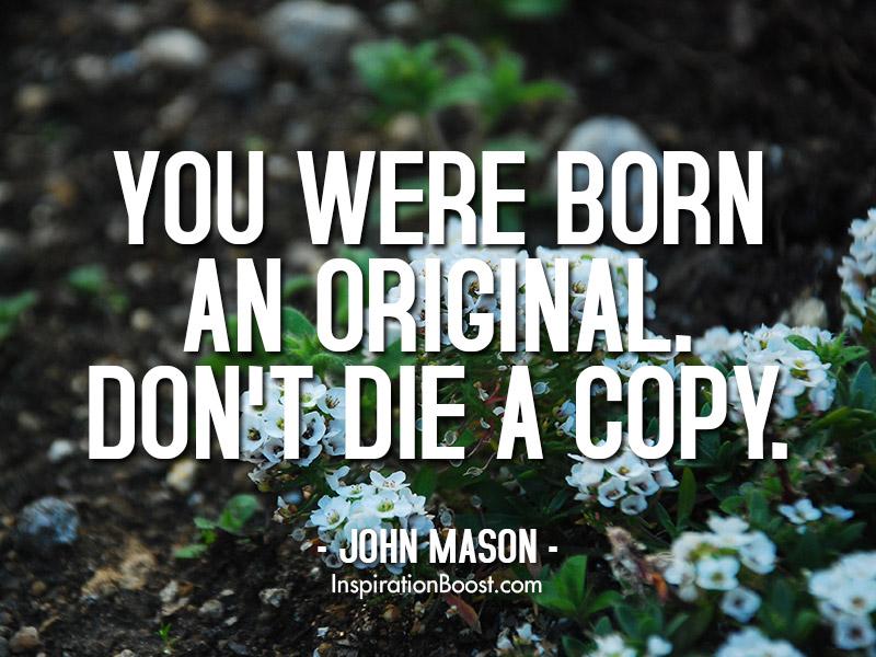 John Mason Born An Original Quotes Inspiration Boost Inspiration Mason Quotes