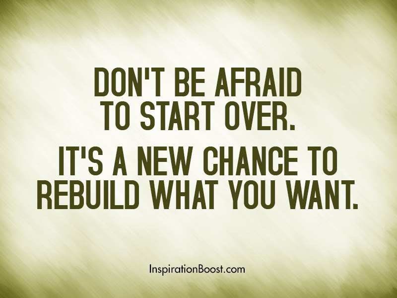 Don\'t Be Afraid to Start Over Quotes | Inspiration Boost