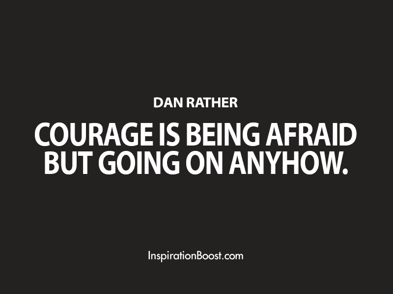 Dan Rather Courage Quotes Inspiration Boost Magnificent Quotes About Courage